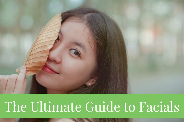 the ultimate guide to facials