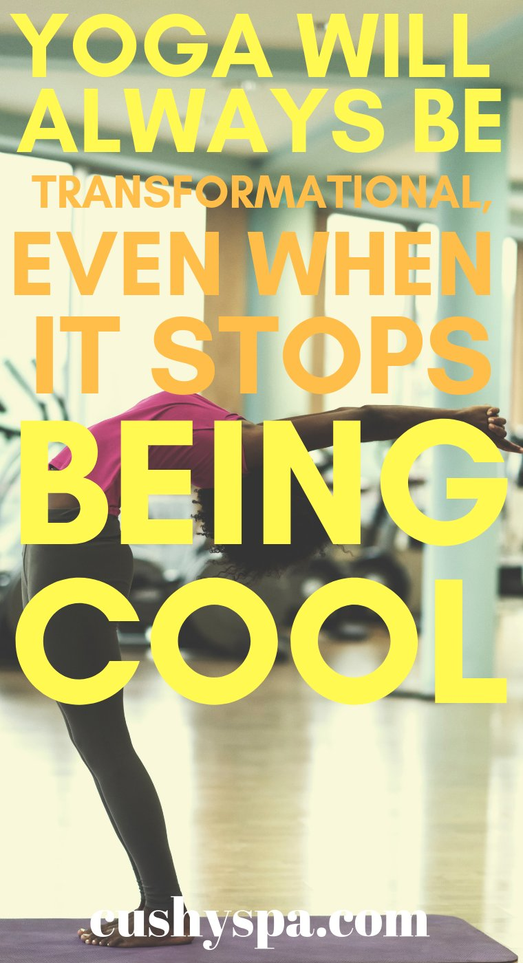 yoga will always be transformational even when it stops being cool